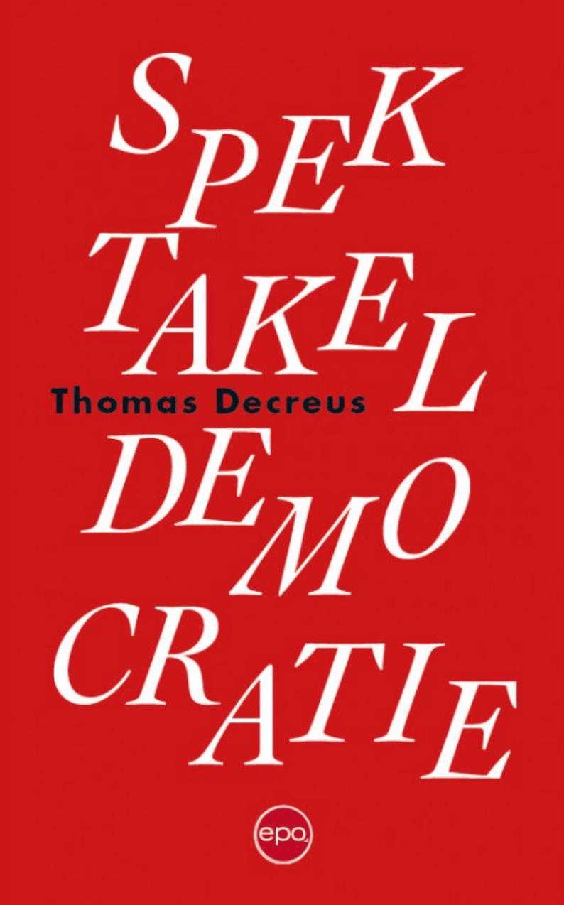 Cover van het boek 'Spektakeldemocratie' van auteur Thomas Decreus.